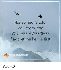 You Are Awesome Meme - 25 best memes about you are awesome you are awesome memes