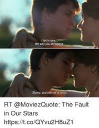 Fault In Our Stars Meme - l fell in love the way you fall asleep slowly and then all at once