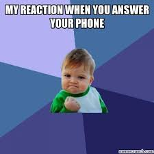 Answer Your Phone Meme - reaction when you answer your phone