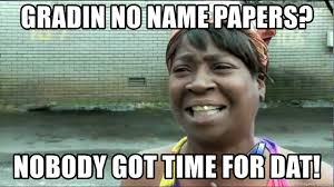 Meme Generator Sweet Brown - gradin no name papers nobody got time for dat sweet brown