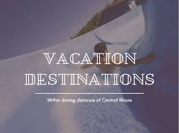 Vacation destinations within driving distance of central illinois
