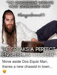 World S Most Interesting Man Meme - cathe chassidishe worlds most interesting man he speaks a pereect