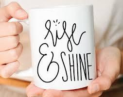coffee mug rise and shine cute mug best friend gift mom