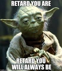Meme Retard - star wars yoda meme imgflip