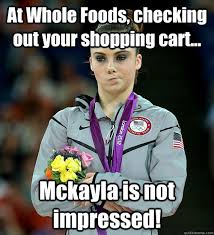 Whole Foods Meme - at whole foods checking out your shopping cart mckayla is not
