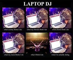 Meme Dj - laptop dj disc jockey meme my fav memes pinterest meme memes