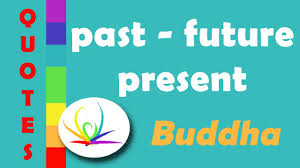 quotes about past future present quote buddha