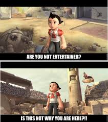 Why You Not Meme - astro boy the gladiator are you not entertained know your meme