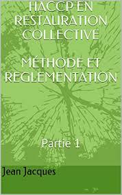 cuisine collective reglementation haccp en restauration collective méthode et reglementation partie 1