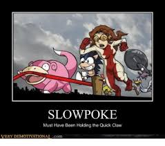 Meme Generator Slowpoke - slowpoke must have been holding the quick claw very demotivat