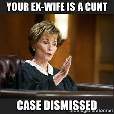 Ex Wife Meme - your ex wife is a cunt case dismissed case closed judge judy