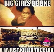 Girls Be Like Meme - big girls be like ghetto red hot