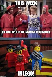 Spanish Inquisition Meme - no expects the spanish inquisitionmonty python week march 13 19