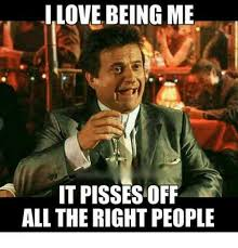 Pissed Meme - i love being me it pisses off all the right people meme on me me