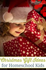 christmas gift ideas for homeschool kids year round homeschooling