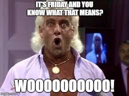 Friday Memes - ric flair friday memes imgflip