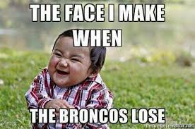 Broncos Losing Meme - the face i make when the broncos lose kansas city chiefs