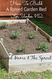 how to build a raised bed garden for under 12 when i first