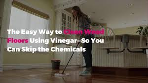 is it safe to use vinegar on wood cabinets the easy way to clean wood floors using vinegar so you can skip the chemicals