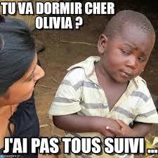 Olivia Meme - tu va dormir cher olivia on memegen