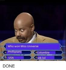 Idk Meme - who won miss universe a phillipians bcolumbia usa idk lol done