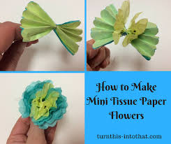 tissue paper flowers how to make mini tissue paper flowers turn this into that