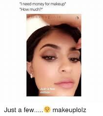 I Need Money Meme - i need money for makeup how much a e u p lolz just a few million