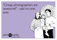cheap photographers this could been you but you found a cheaper photographer on