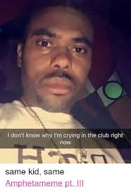 Guy Crying Meme - don t know why i m crying in the club right now same kid same
