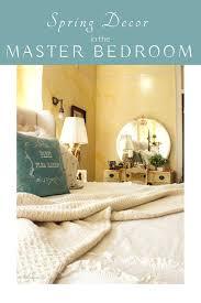 Spring Decor 2017 Spring Decor Refreshing The Master Bedroom