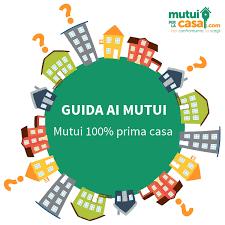mutui al 100 per cento prima casa mutuo 100 prima casa tutto quello c 礙 da sapere
