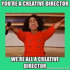 Director Meme - you re a creative director we re all a creative director oprah