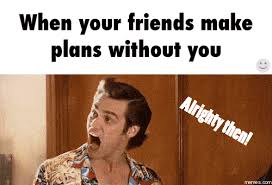 Memes To Make Fun Of Friends - 8 feelings you get when your friends hang out without you smosh