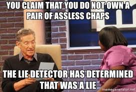 Assless Chaps Meme - you claim that you do not own a pair of assless chaps the lie