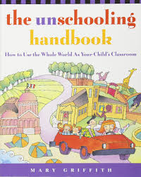 amazon com the unschooling handbook how to use the whole world