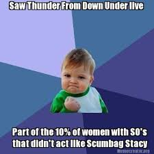 Scumbag Stacy Meme Generator - meme creator saw thunder from down under live part of the 10 of
