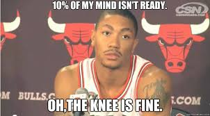 Derrick Rose Injury Meme - 10 of my mind isn t ready oh the knee is fine derrick rose