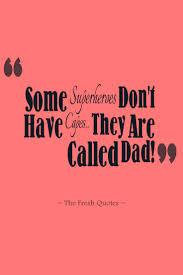 quote for daughter by father father dad quotes some superheroes don u0027t have capes they are