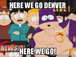 Go Broncos Meme - here we go denver here we go how i picture broncos fans today