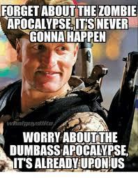 Zombie Apocalypse Meme - 25 best memes about zombie apocalypse zombie apocalypse memes