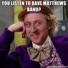 Dave Matthews Band Meme - dave matthews band memes findmemes com dave matthews