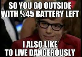 Battery Meme - lol leaving the house with 45 battery is suicide tag somebody