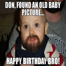 Bro Meme - don found an old baby picture happy birthday bro meme beard