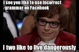 Grammar Meme Generator - meme maker i see you like to use incorrect grammar on facebook i