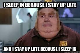 Late Meme - i sleep in because i stay up late and i stay up late because i