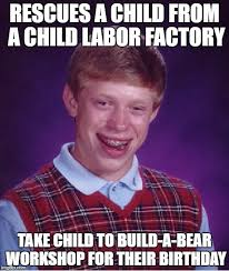 Build A Bear Meme - rescues a child from a child labor factory take child to build a