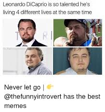 Different Memes - leonardo dicaprio is so talented he s living 4 different lives at