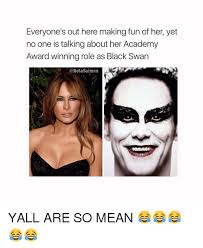 Black Swan Meme - everyone s out here making fun of her yet no one is talking about