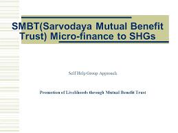 self help finance smbt sarvodaya benefit trust micro finance to shgs self help