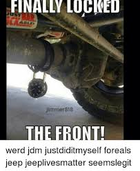 Jdm Memes - finally locked jimmer818 the front werd jdm justdiditmyself